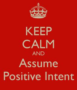 keep-calm-and-assume-positive-intent-2